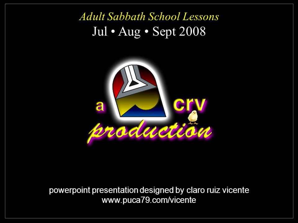powerpoint presentation designed by claro ruiz vicente www.puca79.com/vicente Adult Sabbath School Lessons Jul Aug Sept 2008 Adult Sabbath School Lessons Jul Aug Sept 2008