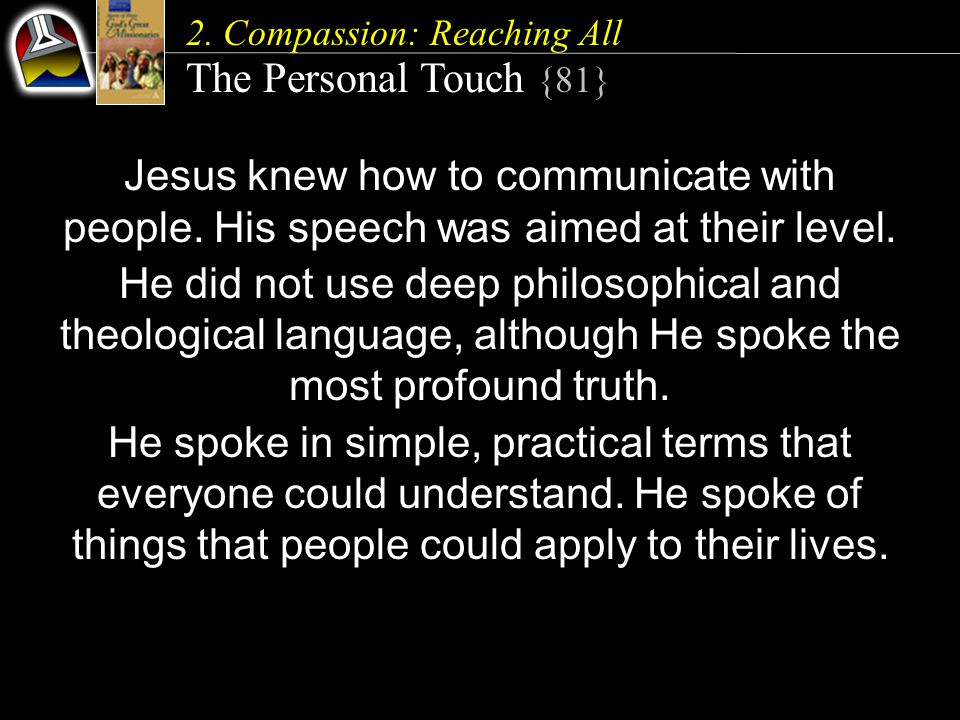 2. Compassion: Reaching All The Personal Touch {81} Jesus knew how to communicate with people.