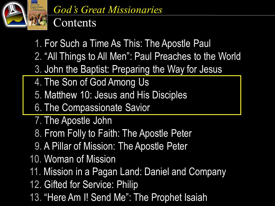God's Great Missionaries Our Goal {5} It would be a mistake this quarter to study these biblical agents as interesting historical figures and leave it at that.