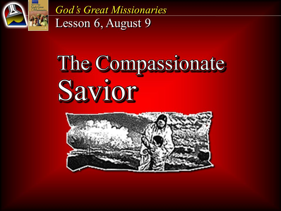 God's Great Missionaries Lesson 6, August 9 God's Great Missionaries Lesson 6, August 9