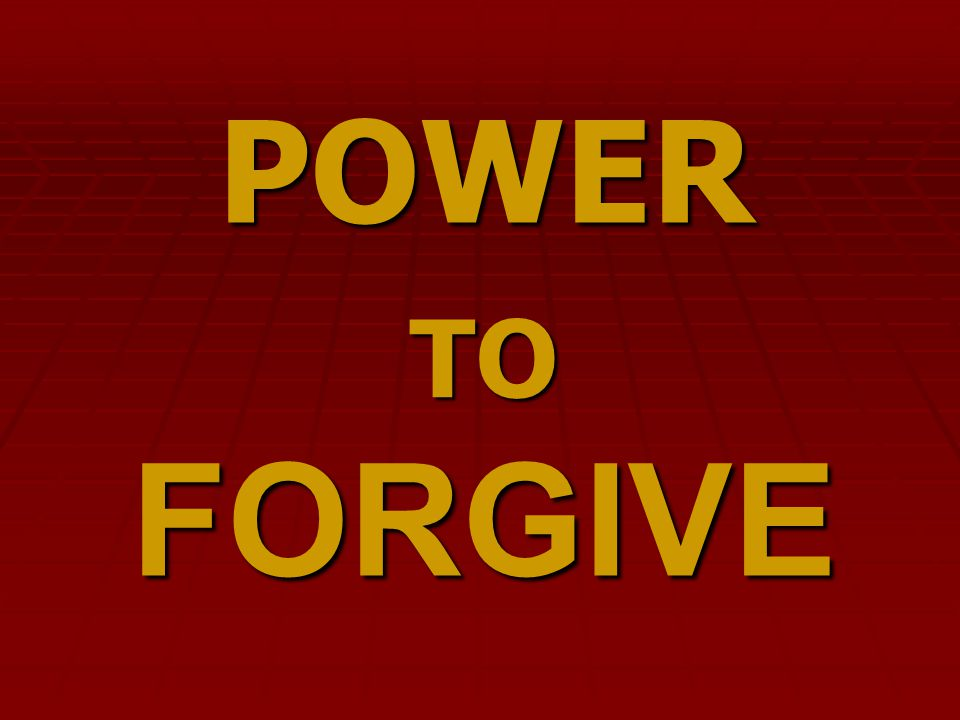 FORGIVE POWER TO