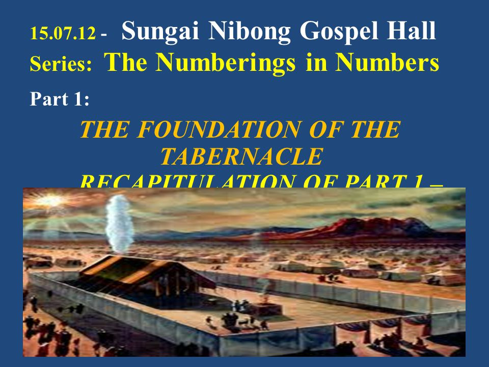 "15.07.12 - Sungai Nibong Gospel Hall Series: The Numberings in Numbers Part 1: THE FOUNDATION OF THE TABERNACLE RECAPITULATION OF PART 1 – ""THE SUBSTI"