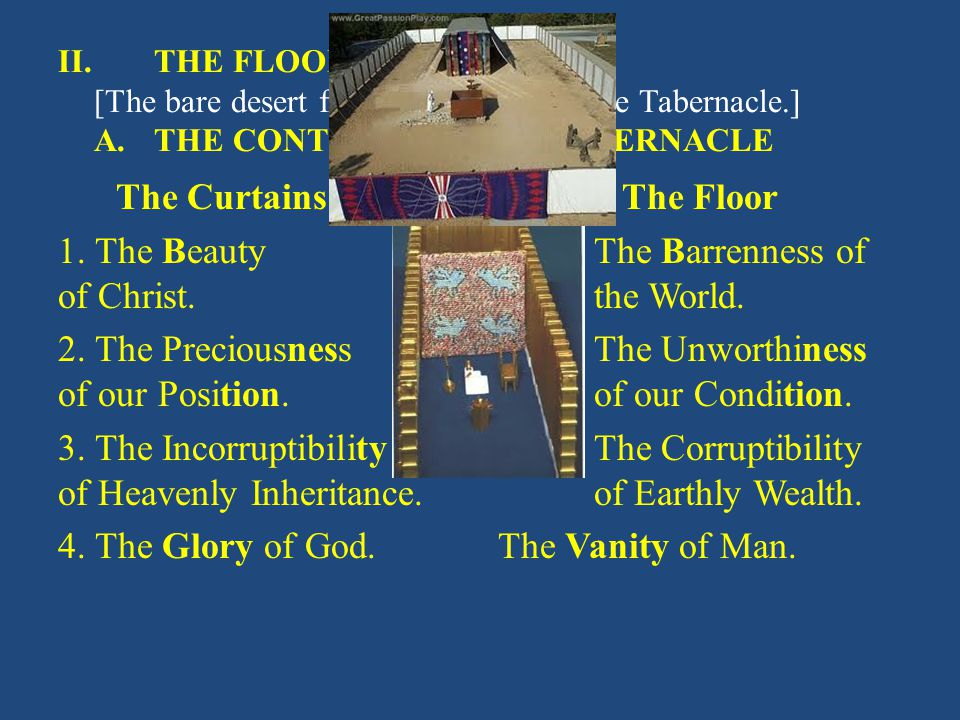 II. THE FLOOR [The bare desert formed the Floor of the Tabernacle.] A. THE CONTRAST IN THE TABERNACLE The Curtains 1. The Beauty of Christ. 2. The Pre