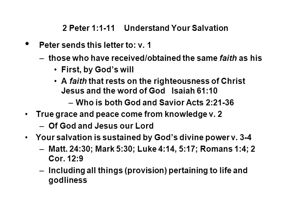2 Peter 1:1-11 Understand Your Salvation Peter sends this letter to: v. 1 –those who have received/obtained the same faith as his First, by God's will