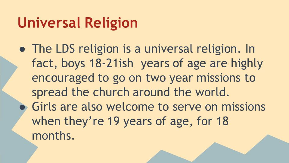 Universal Religion ● The LDS religion is a universal religion.