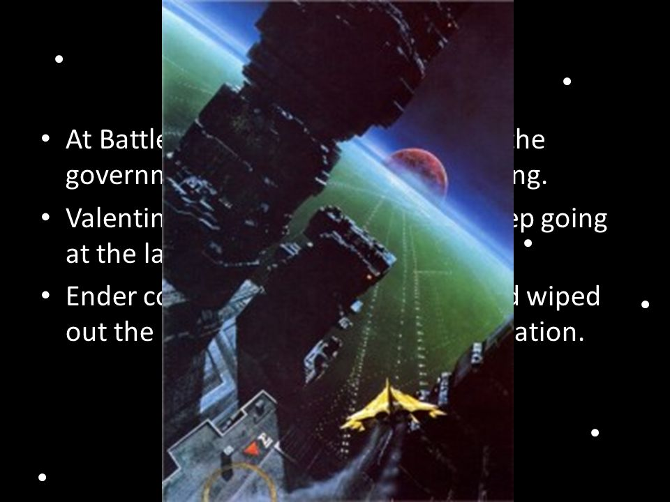 Solution At Battle School, the solution is that the government forces Ender to keep going.