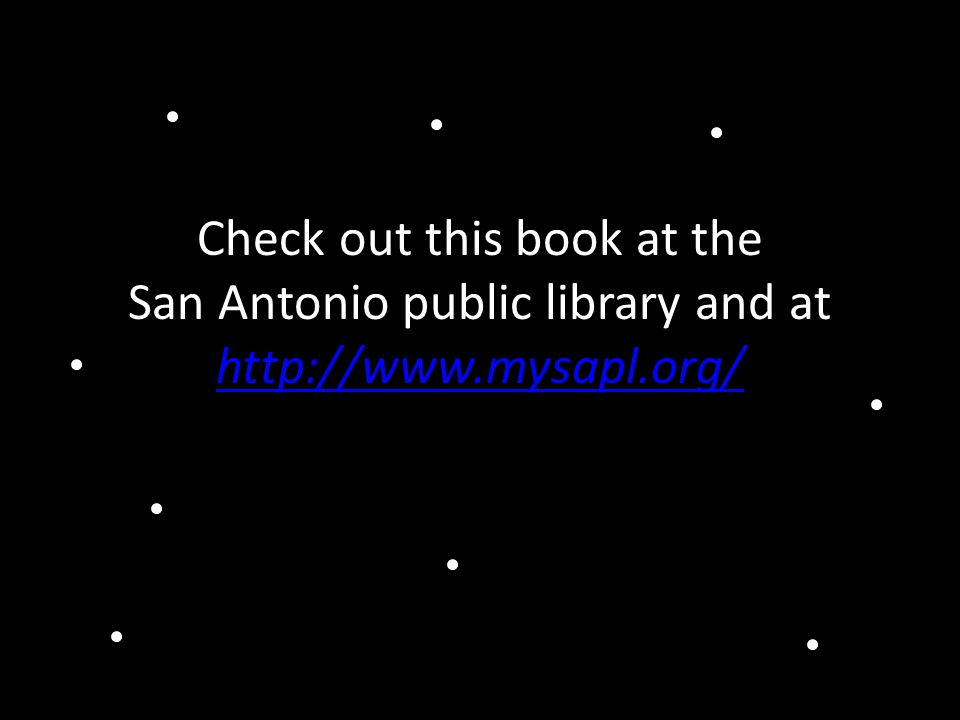 Check out this book at the San Antonio public library and at http://www.mysapl.org/ http://www.mysapl.org/