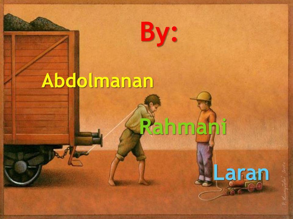 By: By: Abdolmanan Abdolmanan Rahmani Rahmani Laran Laran