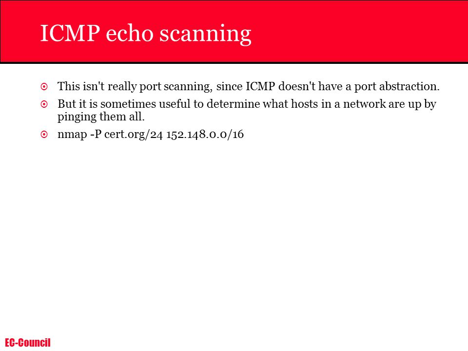 EC-Council ICMP echo scanning  This isn t really port scanning, since ICMP doesn t have a port abstraction.