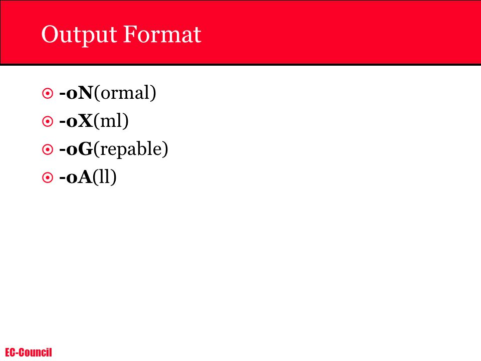 EC-Council Output Format  -oN(ormal)  -oX(ml)  -oG(repable)  -oA(ll)