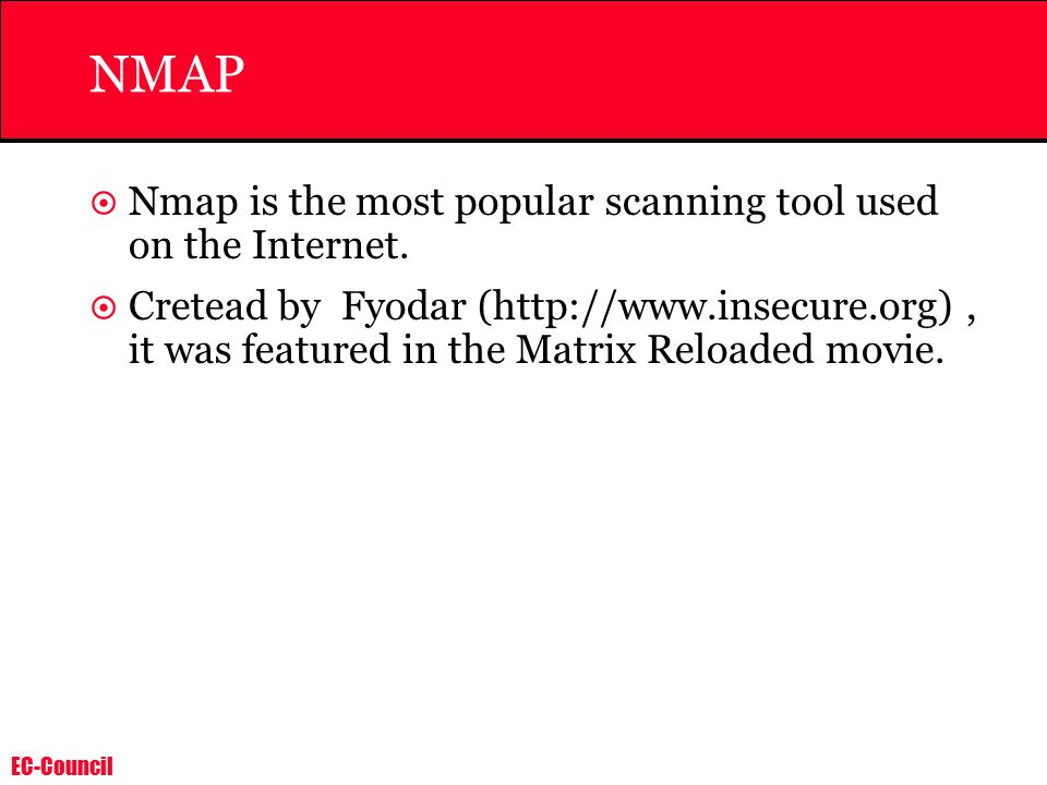 EC-Council NMAP  Nmap is the most popular scanning tool used on the Internet.