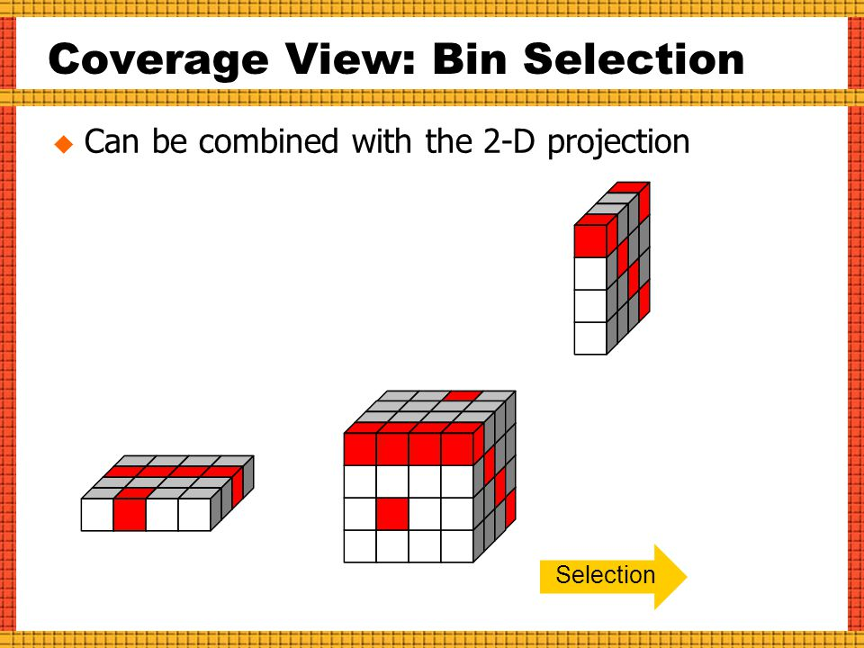 Coverage View: Bin Selection  Can be combined with the 2-D projection Selection