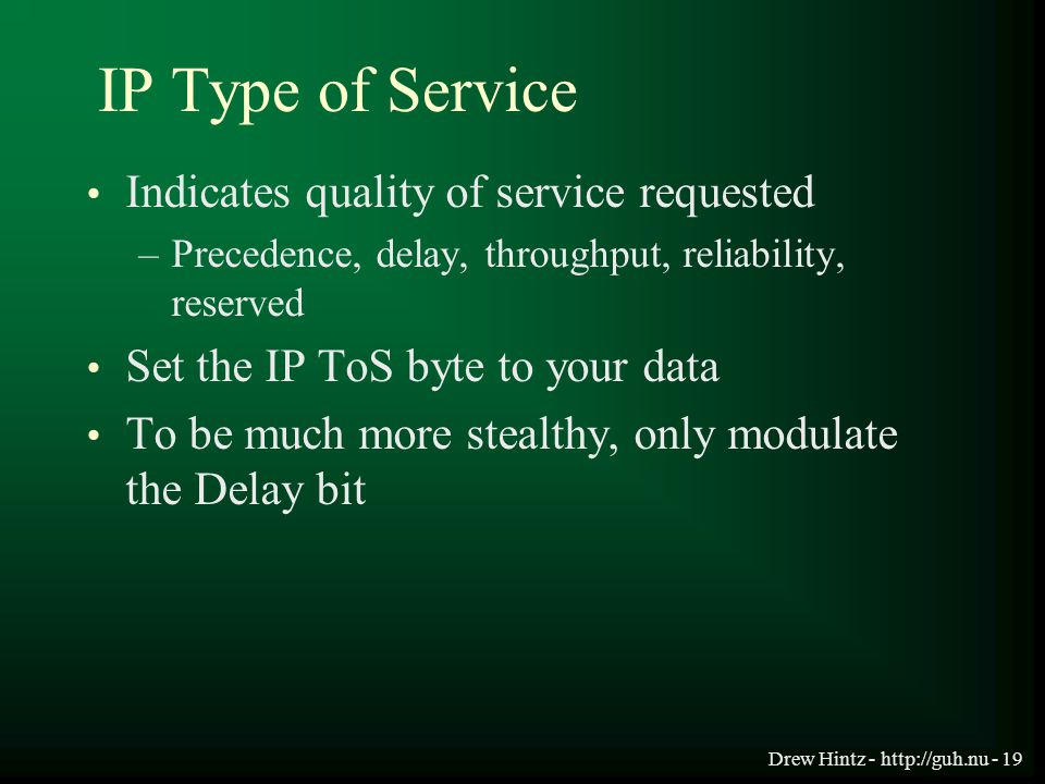 Drew Hintz - http://guh.nu - 19 IP Type of Service Indicates quality of service requested –Precedence, delay, throughput, reliability, reserved Set th