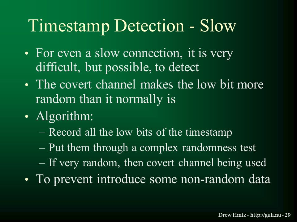 Drew Hintz - http://guh.nu - 29 Timestamp Detection - Slow For even a slow connection, it is very difficult, but possible, to detect The covert channe