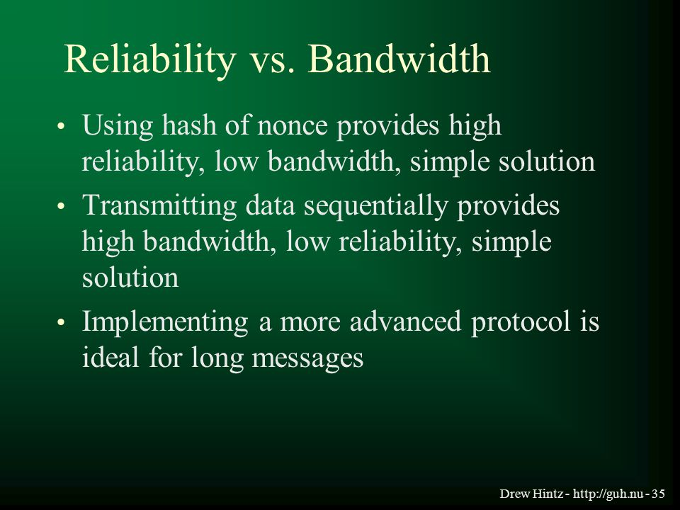 Drew Hintz - http://guh.nu - 35 Reliability vs. Bandwidth Using hash of nonce provides high reliability, low bandwidth, simple solution Transmitting d