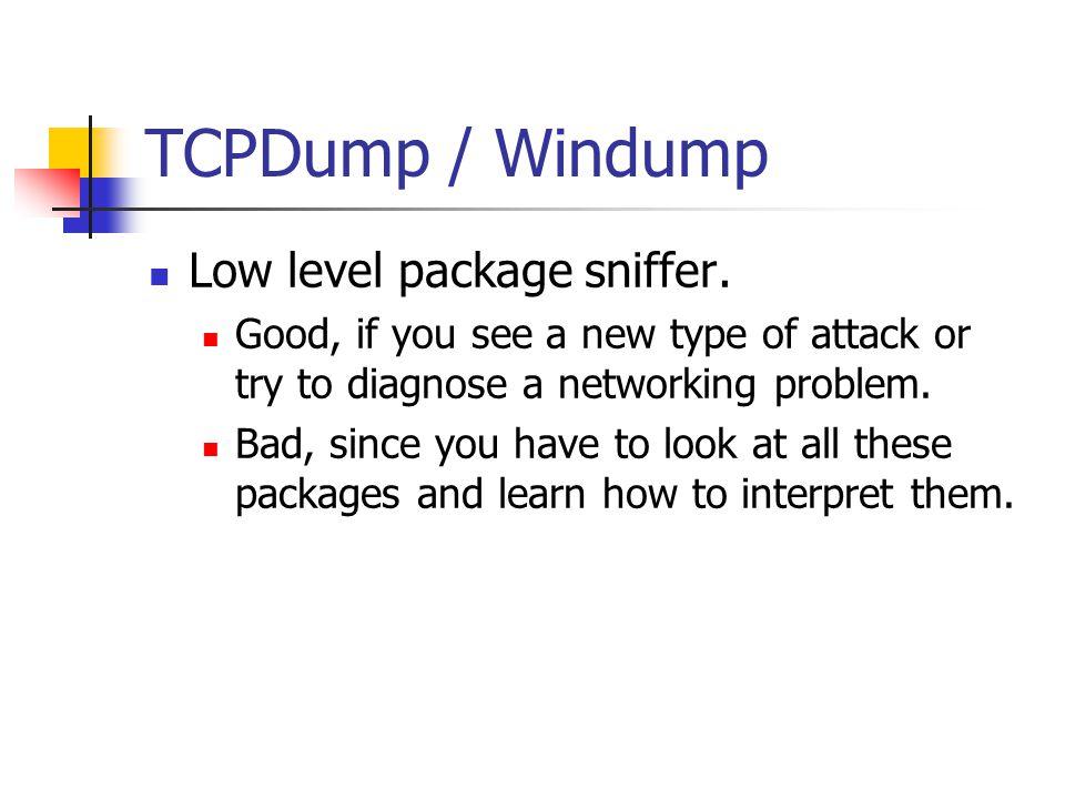 TCPDump / Windump: The Good Provides an audit trail of network activity.