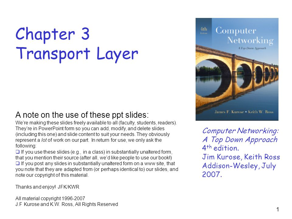 1 Chapter 3 Transport Layer Computer Networking: A Top Down Approach 4 th edition.