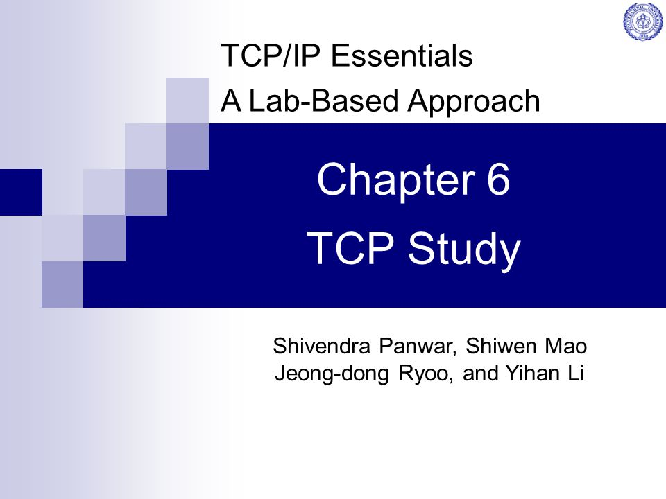 Panwar, Mao, Ryoo, Li: TCP/IP Essentials 2 TCP Overview Transport layer protocol Provides connection-oriented, reliable service to applications, such as HTTP, email, FTP, telnet.