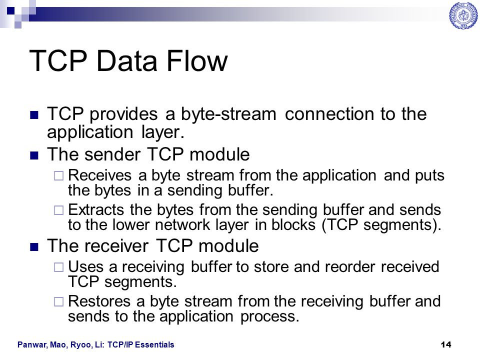 Panwar, Mao, Ryoo, Li: TCP/IP Essentials 15 TCP Error Control TCP segments may be lost or out of order.