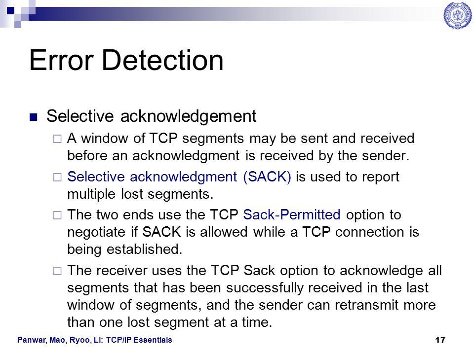 Panwar, Mao, Ryoo, Li: TCP/IP Essentials 18 TCP Retransmission A retransmission timer is started for each TCP segment sent on the sender side.