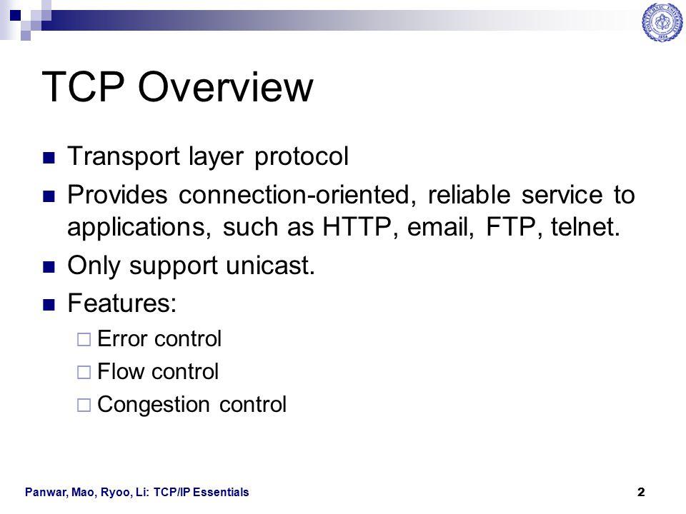Panwar, Mao, Ryoo, Li: TCP/IP Essentials 3 TCP Header Format IP headerTCP headerTCP data 20 bytes