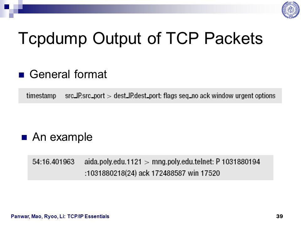 Panwar, Mao, Ryoo, Li: TCP/IP Essentials 39 Tcpdump Output of TCP Packets General format An example