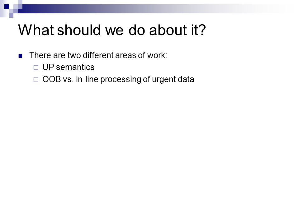 What should we do about it? There are two different areas of work:  UP semantics  OOB vs. in-line processing of urgent data