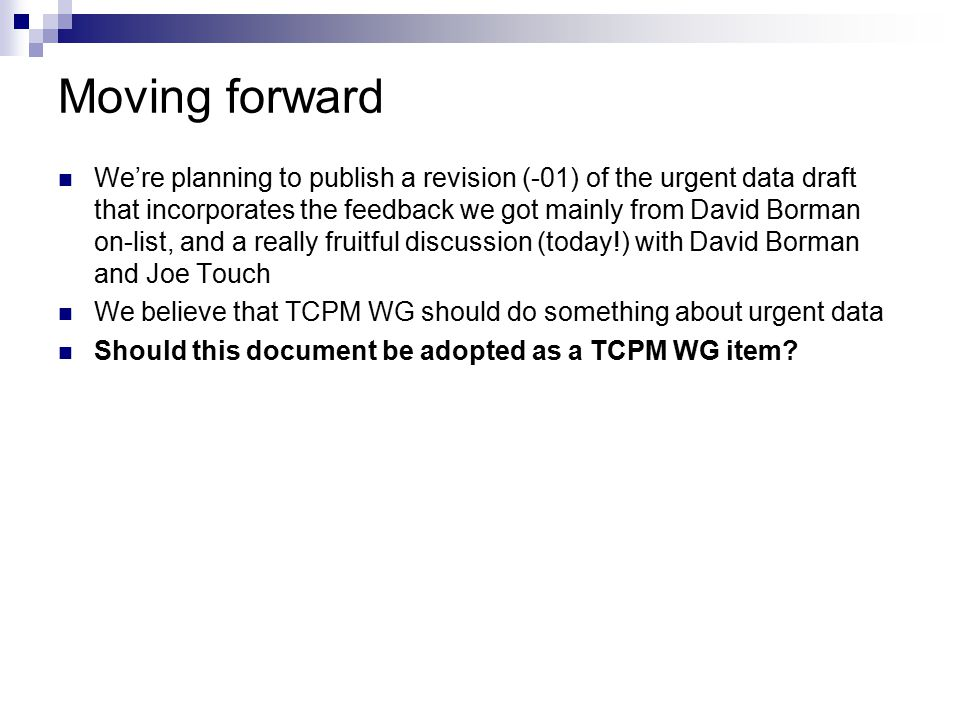 Moving forward We're planning to publish a revision (-01) of the urgent data draft that incorporates the feedback we got mainly from David Borman on-l
