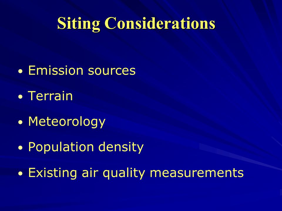 Siting Considerations Emission sources Terrain Meteorology Population density Existing air quality measurements