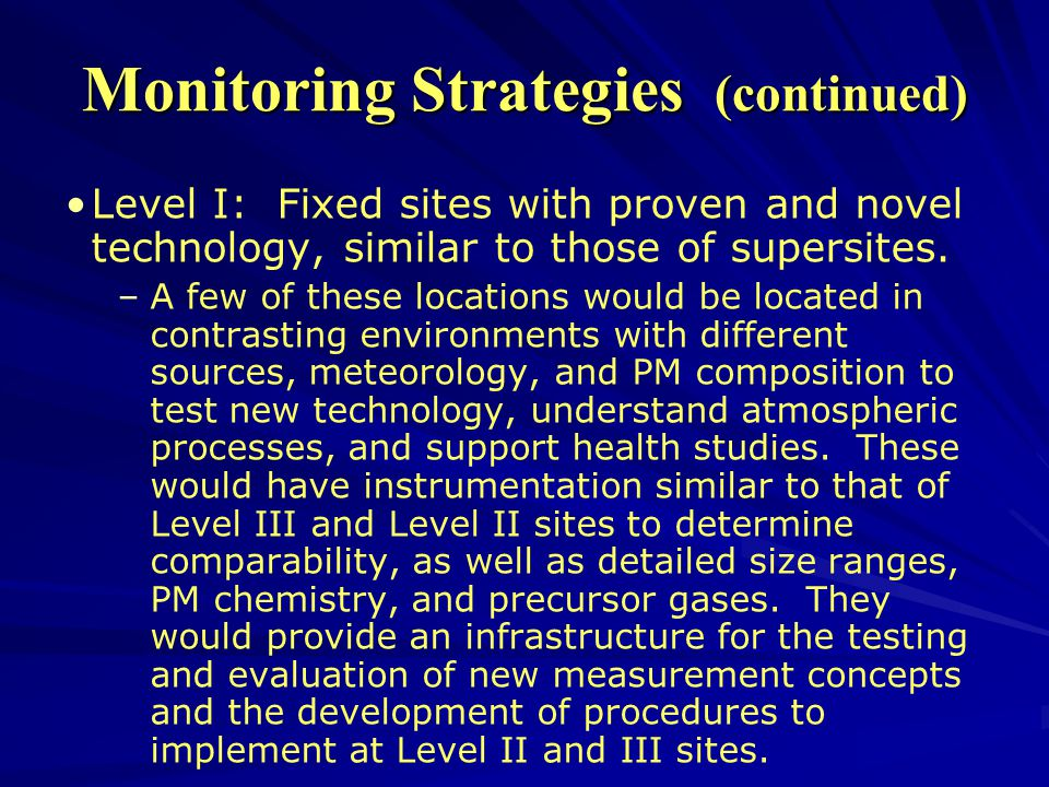 Monitoring Strategies (continued) Level I: Fixed sites with proven and novel technology, similar to those of supersites.