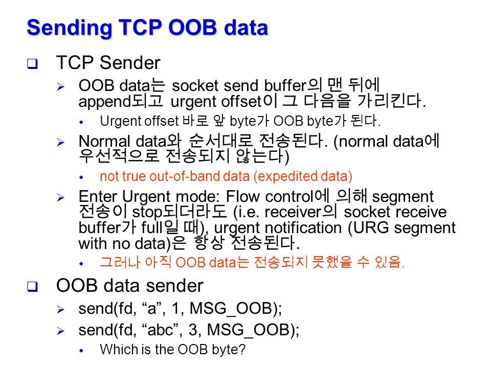 Receiving TCP OOB Data (1)  TCP Receiver  URG segment 가 도착하면, urgent notification 을 receiver 에게 알려준다.