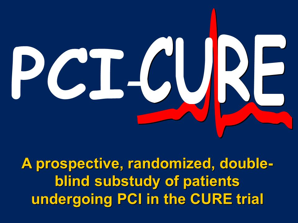 PCI - A prospective, randomized, double- blind substudy of patients undergoing PCI in the CURE trial