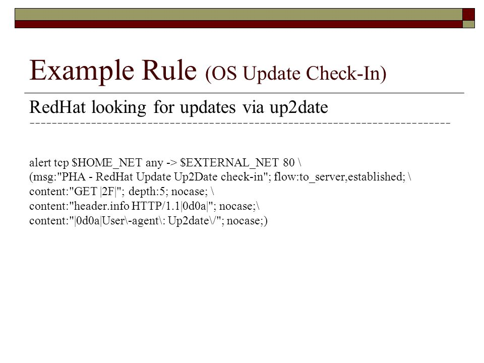 Example Rule (OS Update Check-In) RedHat looking for updates via up2date --------------------------------------------------------------------------- a