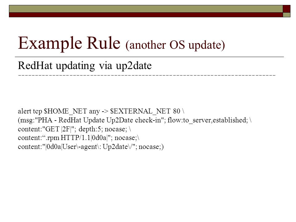 Example Rule (another OS update) RedHat updating via up2date --------------------------------------------------------------------------- alert tcp $HO