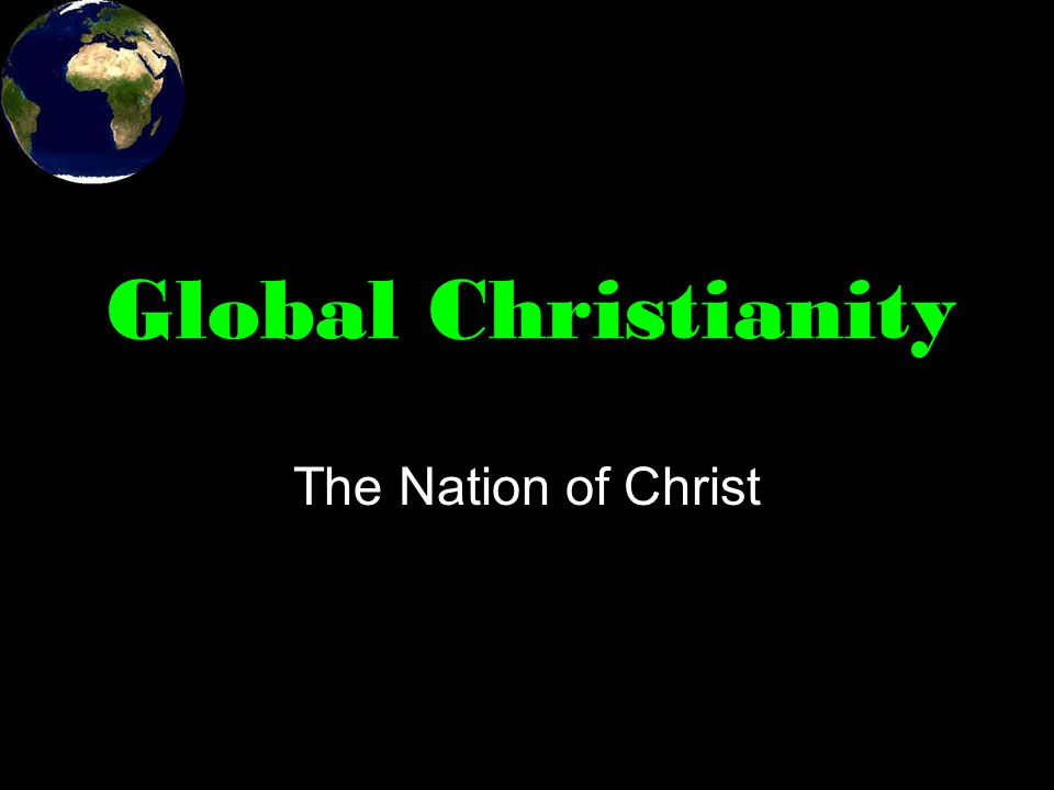 Global Christianity The Nation of Christ