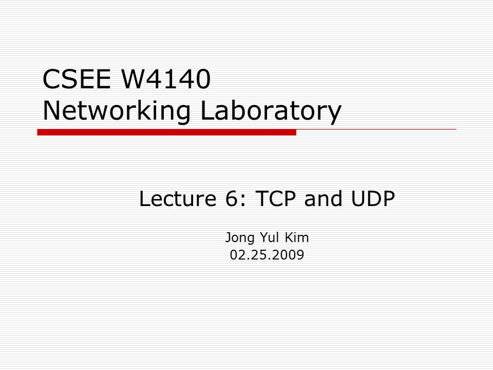 CSEE W4140 Networking Laboratory Lecture 6: TCP and UDP Jong Yul Kim