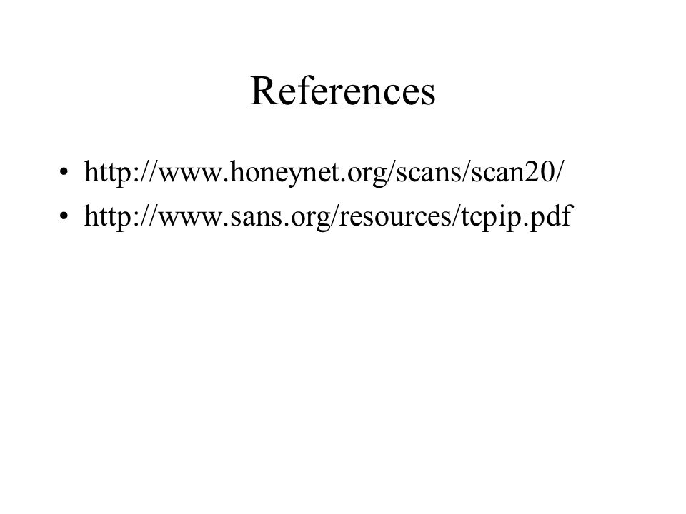 References http://www.honeynet.org/scans/scan20/ http://www.sans.org/resources/tcpip.pdf