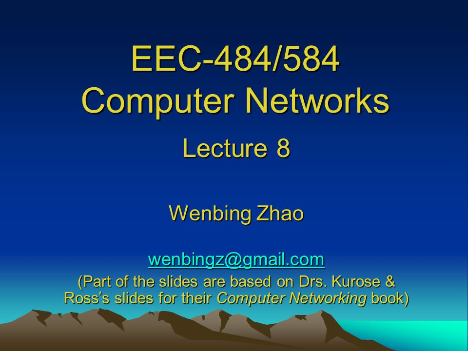 EEC-484/584 Computer Networks Lecture 8 Wenbing Zhao wenbingz@gmail.com (Part of the slides are based on Drs.