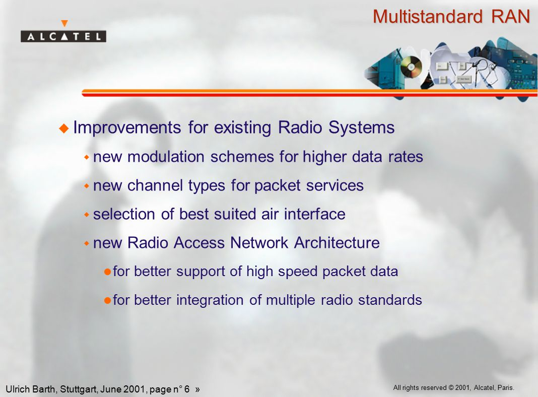 All rights reserved © 2001, Alcatel, Paris. Ulrich Barth, Stuttgart, June 2001, page n° 6 » Multistandard RAN  Improvements for existing Radio System