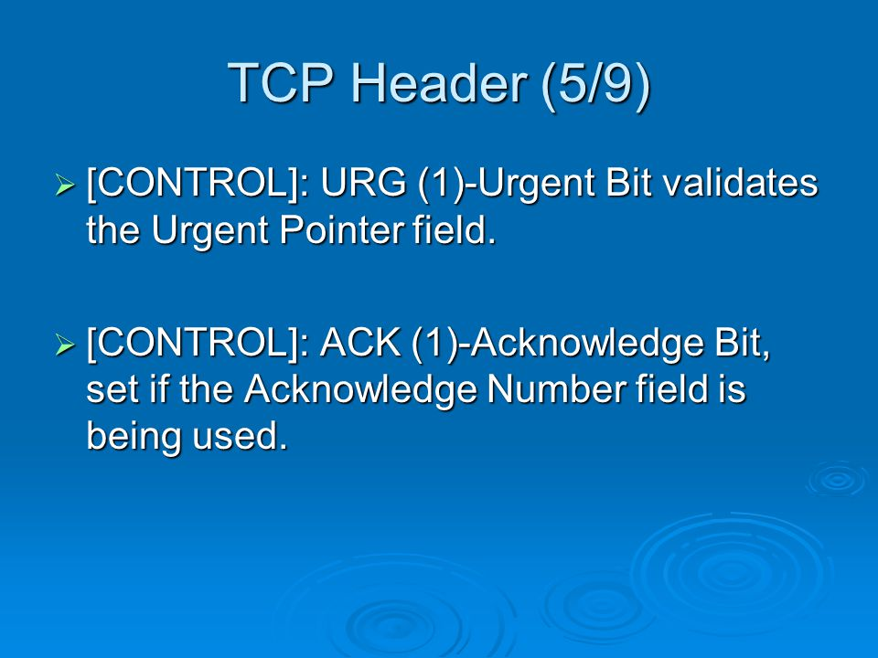 TCP Header (6/9)  [CONTROL]: PSH (1)-Push Bit tells the sender that a higher throughput is required.