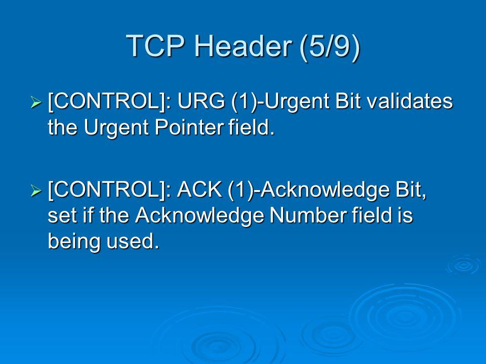 TCP Header (5/9)  [CONTROL]: URG (1)-Urgent Bit validates the Urgent Pointer field.