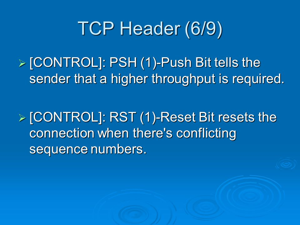 TCP Header (7/9)  [CONTROL]: SYN (1)-Sequence Number Synchronization.