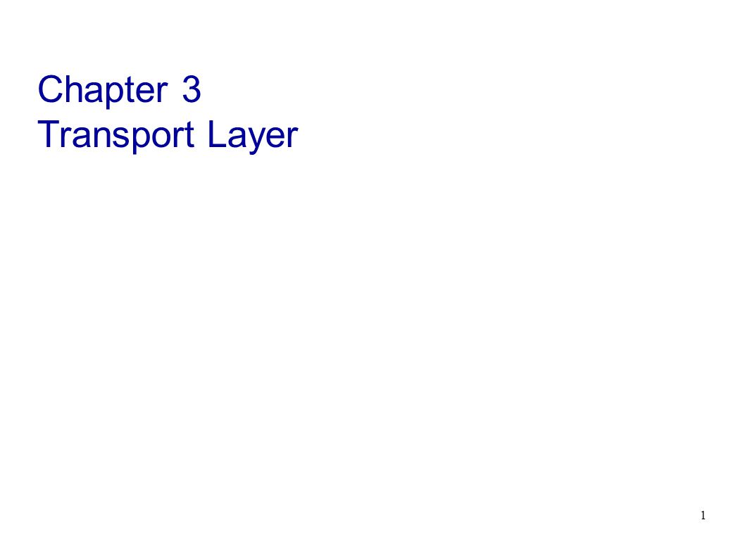 1 Chapter 3 Transport Layer