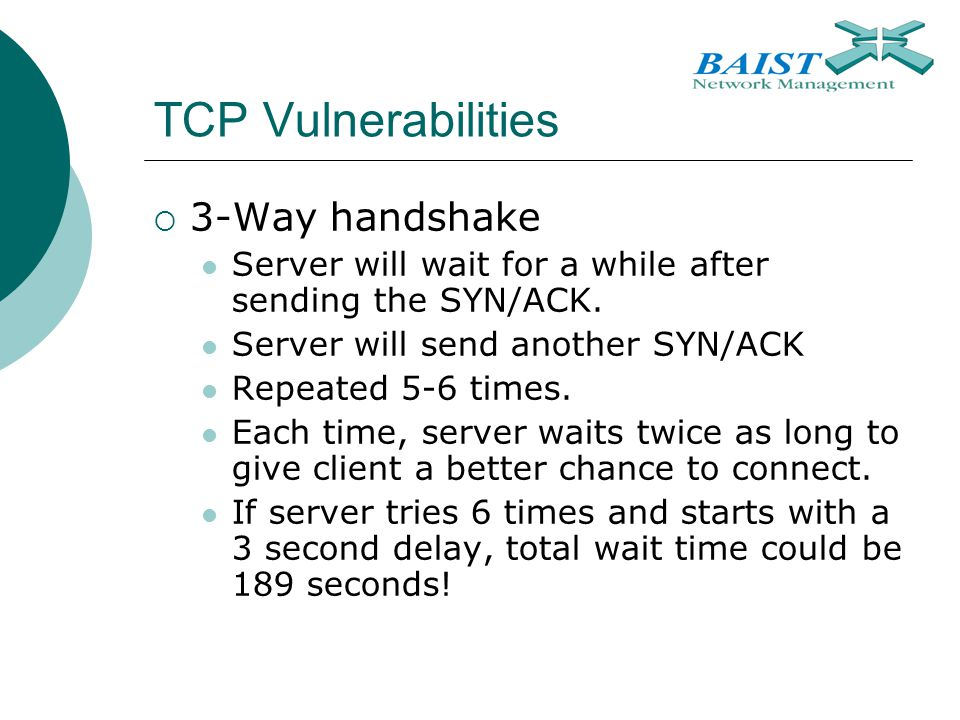 TCP Vulnerabilities  3-Way handshake Server will wait for a while after sending the SYN/ACK.