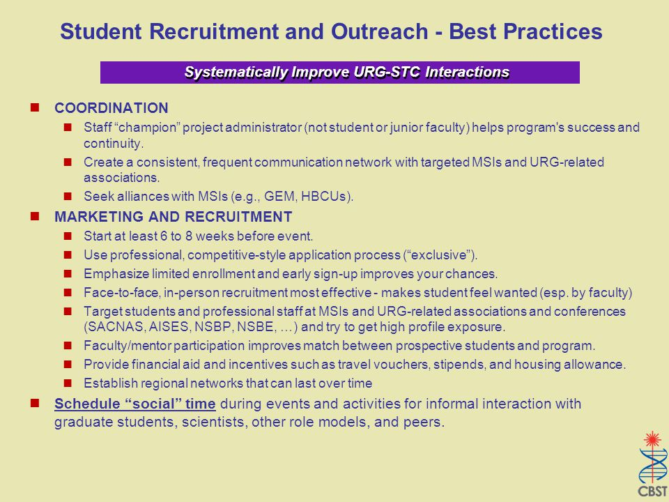 Systematically Improve URG-STC Interactions Student Recruitment and Outreach - Best Practices COORDINATION Staff champion project administrator (not student or junior faculty) helps program s success and continuity.