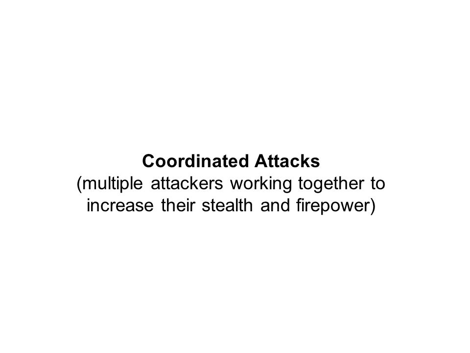 Coordinated Attacks (multiple attackers working together to increase their stealth and firepower)