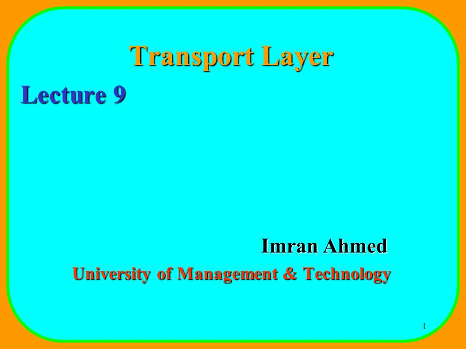 1 Transport Layer Lecture 9 Imran Ahmed University of Management & Technology