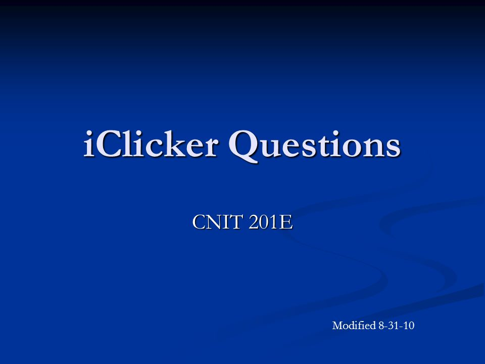 iClicker Questions CNIT 201E Modified 8-31-10