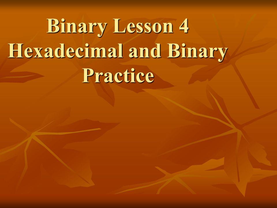 Binary Lesson 4 Hexadecimal and Binary Practice