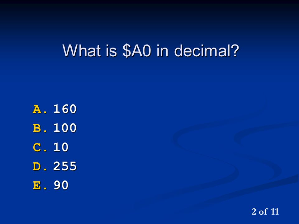 What is $A0 in decimal? A.160 B.100 C.10 D.255 E.90 2 of 11